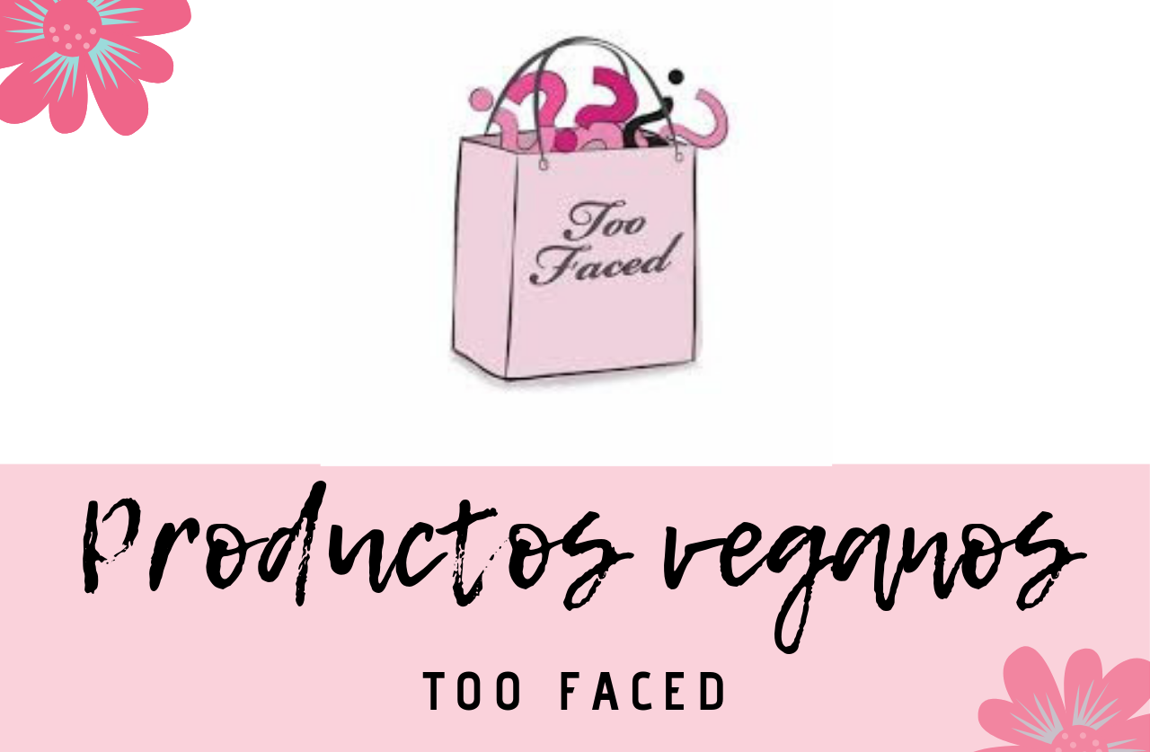 Lista completa de los productos veganos de Too Faced