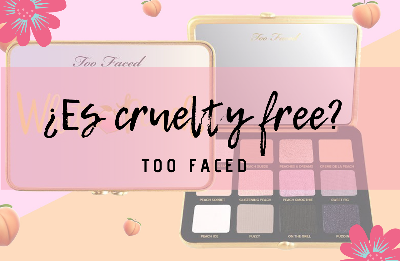 Descubrimos si Too Faced sigue siendo cruelty free